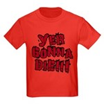 Yer Gonna Die!!! Kids Dark T-Shirt