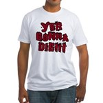 Yer Gonna Die!!! Fitted T-Shirt