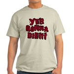 Yer Gonna Die!!! Light T-Shirt