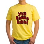 Yer Gonna Die!!! Yellow T-Shirt