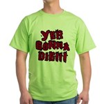 Yer Gonna Die!!! Green T-Shirt