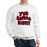 Yer Gonna Die!!! Sweatshirt