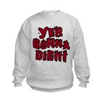 Yer Gonna Die!!! Kids Sweatshirt