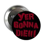 Yer Gonna Die!!! 2.25