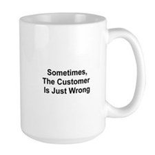 Sometimes, The Customer Is Ju Mug