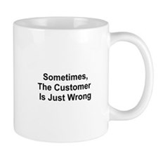 Sometimes, The Customer Is Ju Mug