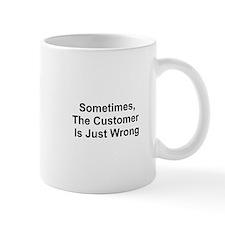 Sometimes, The Customer Is Ju Small Mug