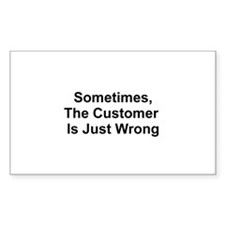 Sometimes, The Customer Is Ju Rectangle Decal
