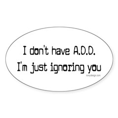 I don't have ADD / ADHD Oval Decal