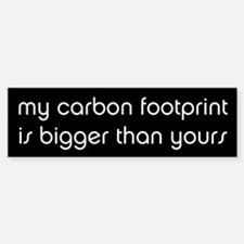 My Carbon Footprint is Bigger Bumper Bumper Bumper Sticker