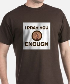 ENOUGH OF EVERYTHING T-Shirt