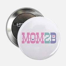 "Mom 2 B 2.25"" Button"