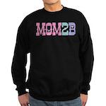 Mom 2 B Sweatshirt (dark)