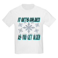 It Gets Colder As You Get Older T-Shirt