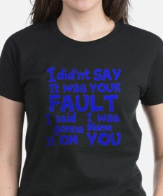 I did'nt say it was your fault, I said i was g