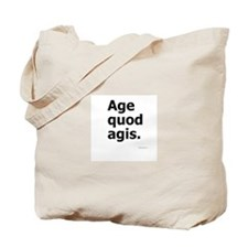 """Age Quod Agis"" (""Do What You Are Doing"") Tote Bag"
