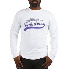 40 and Fabulous Long Sleeve T-Shirt
