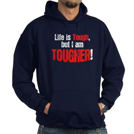 Life is tough but i am tougher Hoodie (dark)