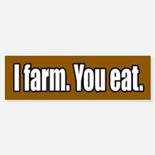 I Farm You Eat Bumper Bumper Bumper Sticker