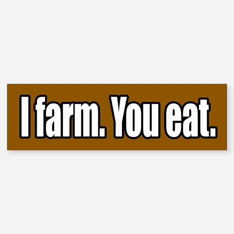 I Farm You Eat Bumper Bumper Bumper Sticker
