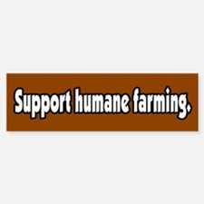 Support Humane Farming Bumper Bumper Bumper Sticker