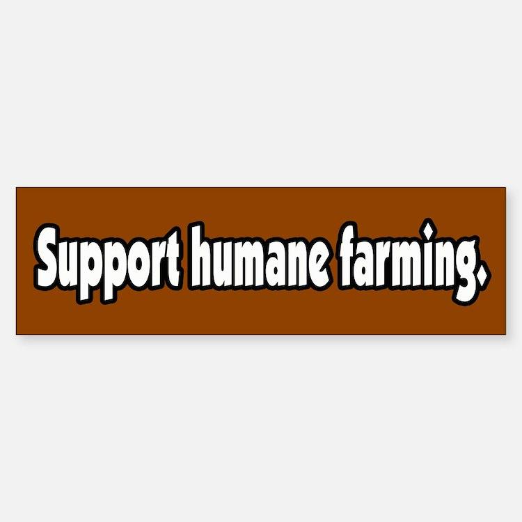 Support Humane Farming Bumper Bumper Bumper Sticker