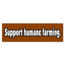 Support Humane Farming Bumper Bumper Sticker