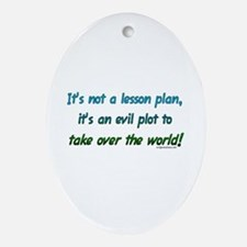 Evil lesson plan, teacher gift Oval Ornament