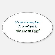 Evil lesson plan, teacher gift Oval Decal
