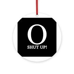 O SHUT UP! Ornament (Round)