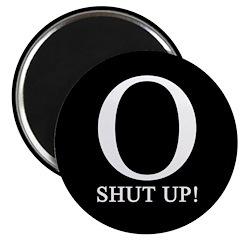"O SHUT UP! 2.25"" Magnet (10 pack)"