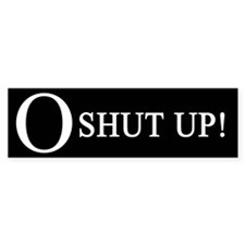 O SHUT UP! Bumper Bumper Sticker