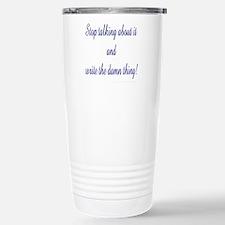 Stop talking - write! Stainless Steel Travel Mug