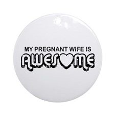 My Pregnant Wife is Awesome Ornament (Round)