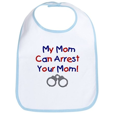 My Mom Can Arrest Your Mom Bib