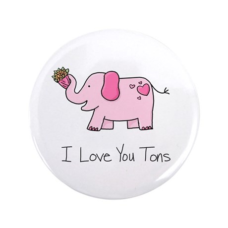 "I Love You Tons - 3.5"" Button"