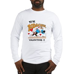 Bodacious Valentine Long Sleeve T-Shirt
