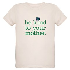 Be Kind To Your Mother T-Shirt