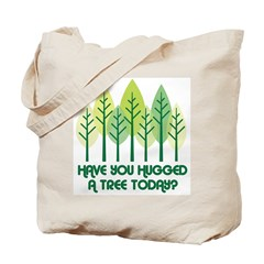 Have You Hugged A Tree Today? Tote Bag