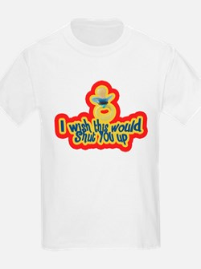 Wish this would shut you up! T-Shirt