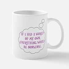 Everything Would Be Nonsense Mug