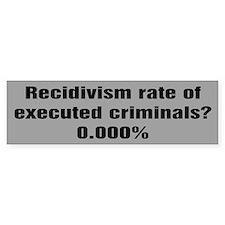 Recidivism executed! Bumper Bumper Sticker