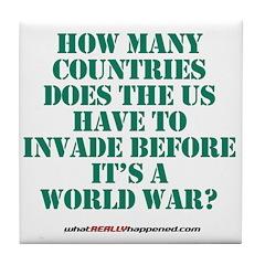 IS IT A WORLD WAR YET? Tile Coaster