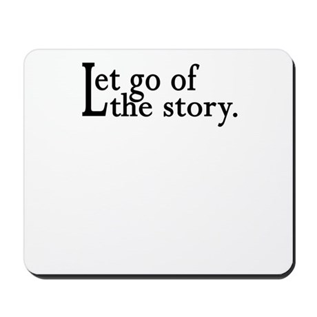 Let Go Of The Story Mousepad