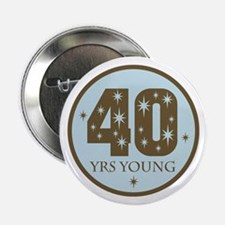 "40 Years Young 40th Birthday 2.25"" Button"