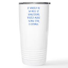 It Would Be Nice Travel Mug
