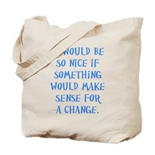 It Would Be Nice Tote Bag