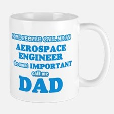 Some call me an Aerospace Engineer, the most Mugs