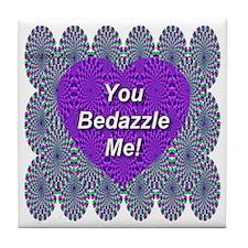 You Bedazzle Me Tile Coaster