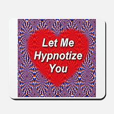 Let Me Hypnotize You Mousepad